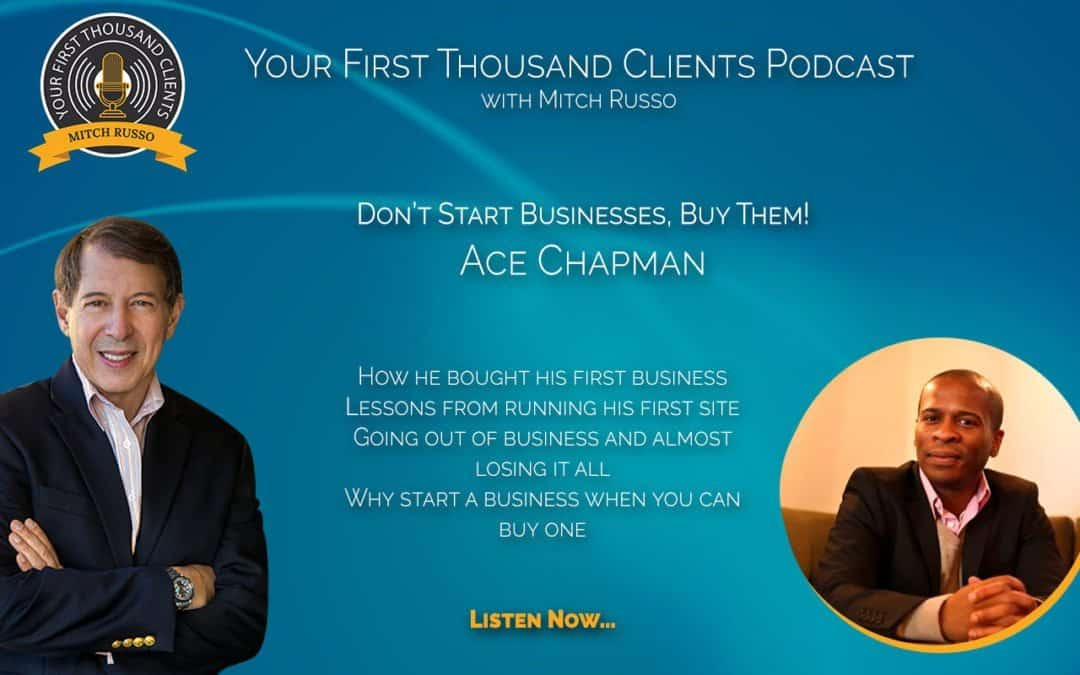 009: Ace Chapman Says Don't Start Businesses, Buy Them