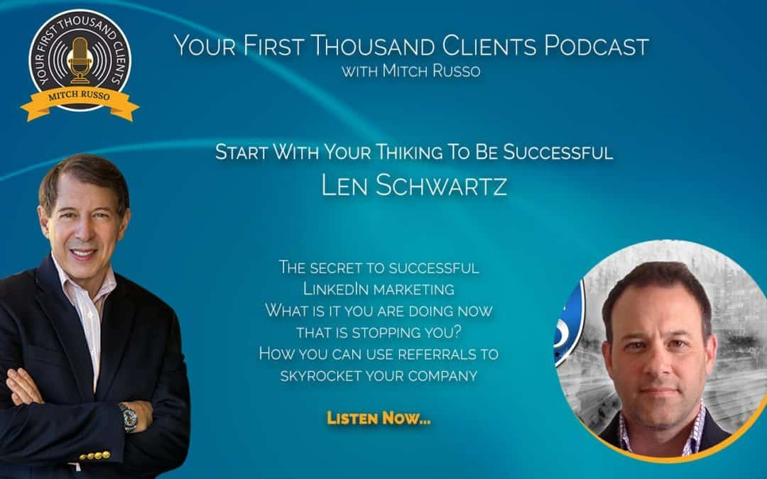 007: Len Schwartz Says Start With Your Thinking To Be Successful