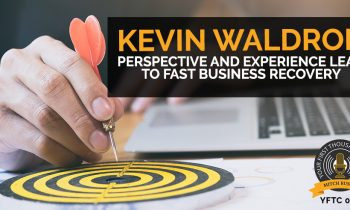 050: Perspective and Experience Lead to Fast Business Recovery with Kevin Waldron