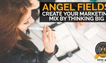 053: Create Your Marketing Mix By Thinking Big with Angel Fields