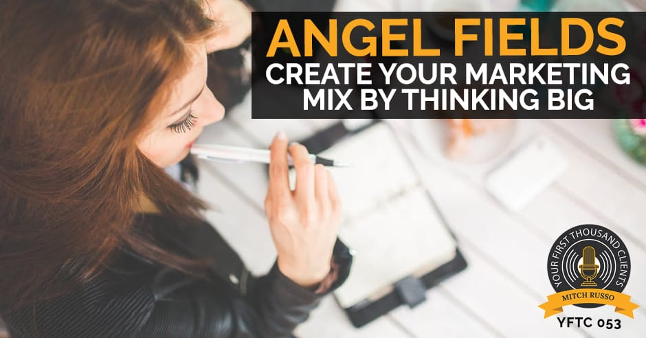 053: Create Your Marketing Mix By Thinking Big with Angel ...