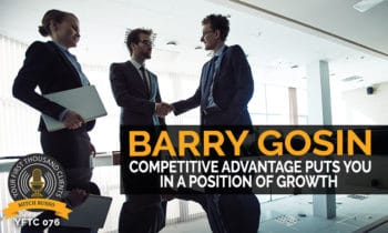 76: Competitive Advantage Puts You In A Position Of Growth with Barry Gosin