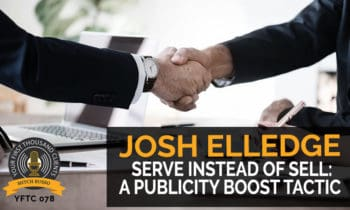 78: Serve Instead Of Sell: A Publicity Boost Tactic with Josh Elledge