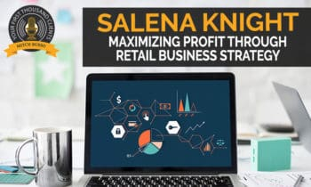 96: Maximizing Profit Through Retail Business Strategy with Salena Knight