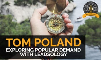 97: Exploring Popular Demand With Leadsology With Tom Poland