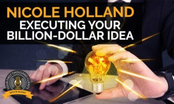 99: Executing Your Billion-Dollar Idea With Nicole Holland