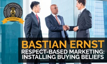 104: Respect-Based Marketing: Installing Buying Beliefs with Bastian Ernst