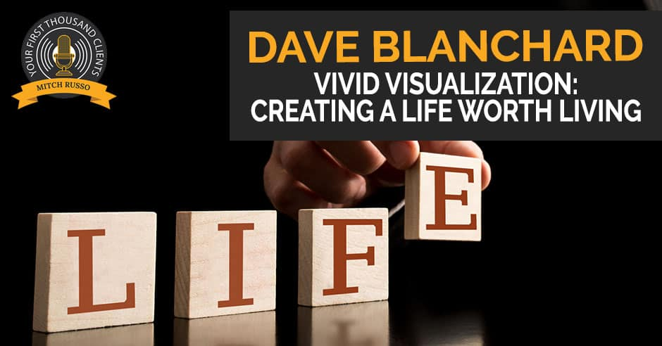 110 Vivid Visualization Creating A Life Worth Living With Dave