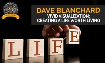 110: Vivid Visualization: Creating A Life Worth Living with Dave Blanchard
