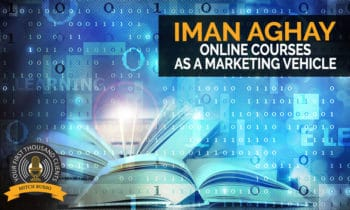 118: Online Courses As A Marketing Vehicle with Iman Aghay