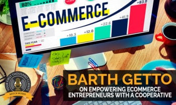 119: Barth Getto on Empowering Ecommerce Entrepreneurs With A Cooperative