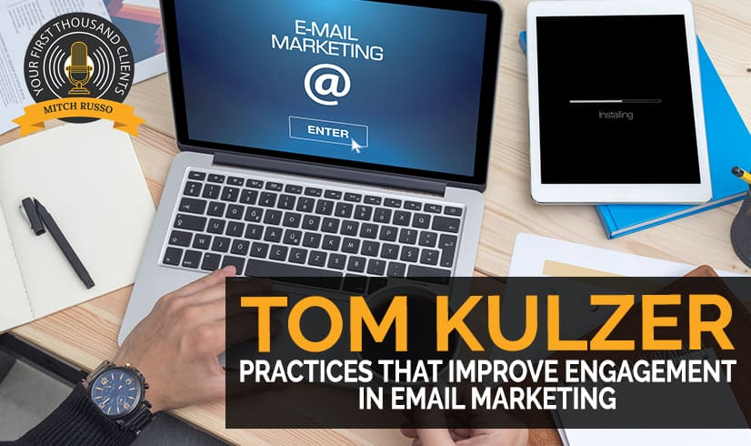 122: Tom Kulzer on Practices That Improve Engagement In Email Marketing