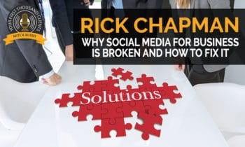 130: Rick Chapman: Why Social Media For Business is Broken and How to Fix It.