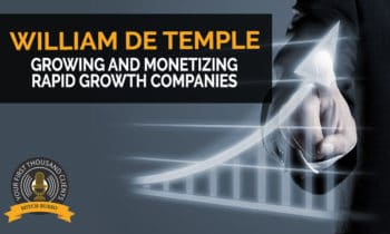 131: Growing And Monetizing Rapid Growth Companies with William De Temple