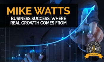 134: Business Success: Where Real Growth Comes From with Mike Watts