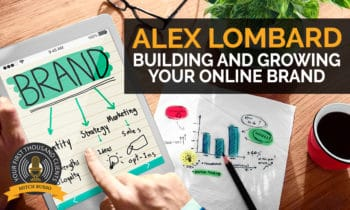 136: Building And Growing Your Online Brand with Alex Lombard