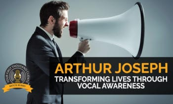 137: Transforming Lives Through Vocal Awareness with Arthur Joseph
