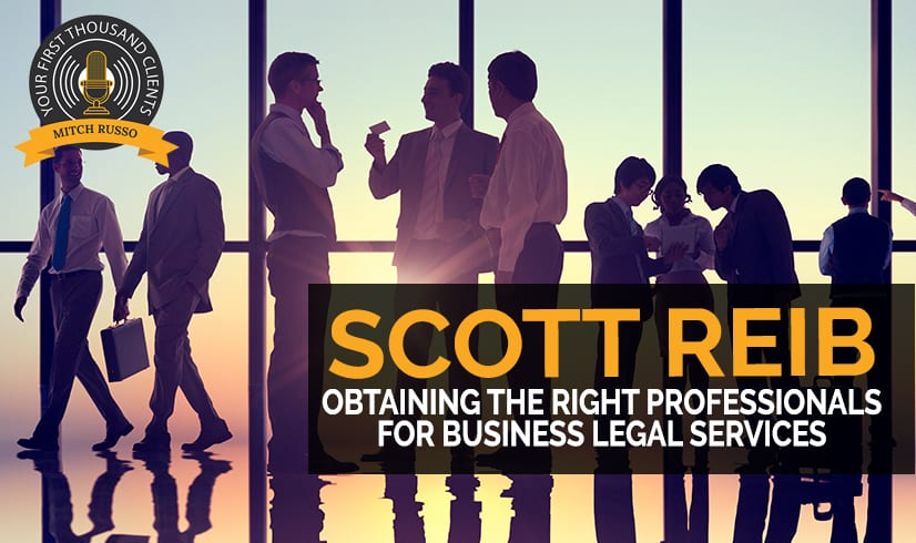 141: Obtaining The Right Professionals For Business Legal Services with Scott Reib